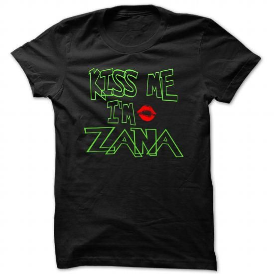 I Love Kiss me i am Zana - Cool Name Shirt ! T-Shirts