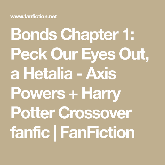 Bonds Chapter 1: Peck Our Eyes Out, a Hetalia - Axis Powers