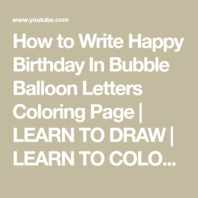 How To Write Happy Birthday In Bubble Balloon Letters Coloring Page