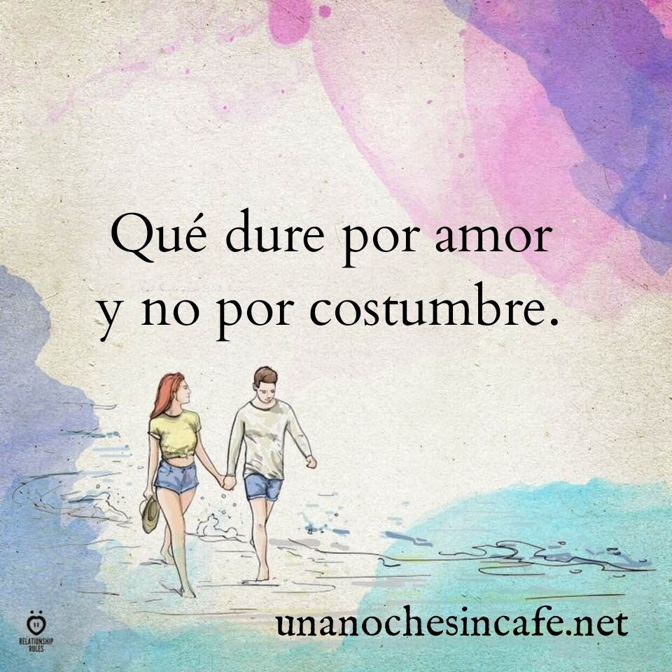 Que Dure Por Amor Y No Por Costumbre Liked Amor Frases De Amor