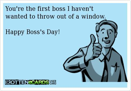 You 39 Re The First Boss I Haven 39 T Wanted To Throw Out Of A Window Happy Boss 39 S Day Happy Boss S Day Happy Boss S Day Quotes Boss Day Quotes