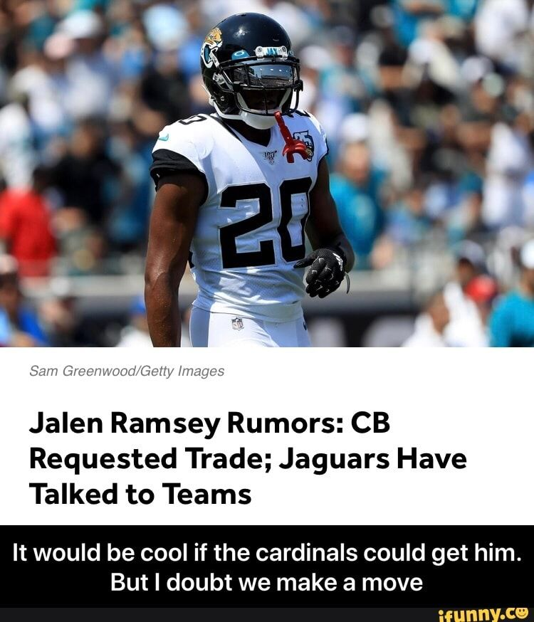 Jalen Ramsey Rumors Cb Requested Trade Jaguars Have Talked To Teams It Would Be Cool If The Cardinals Could Get Him But I Doubt We Make A Move It Would Be