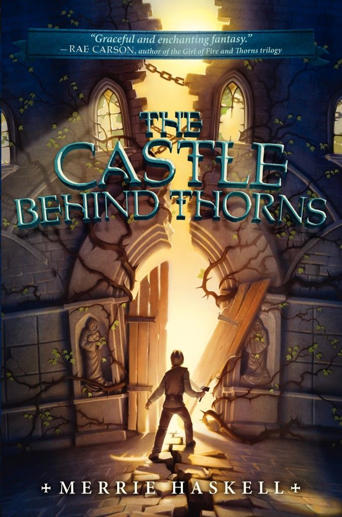 The Castle Behind Thorns by Merrie Haskell. Hardcover, June 2014. Art by Kevin Keel, cover design Joel Tippie.