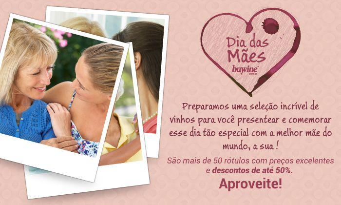Dia das mães. http://www.buywine.com.br/