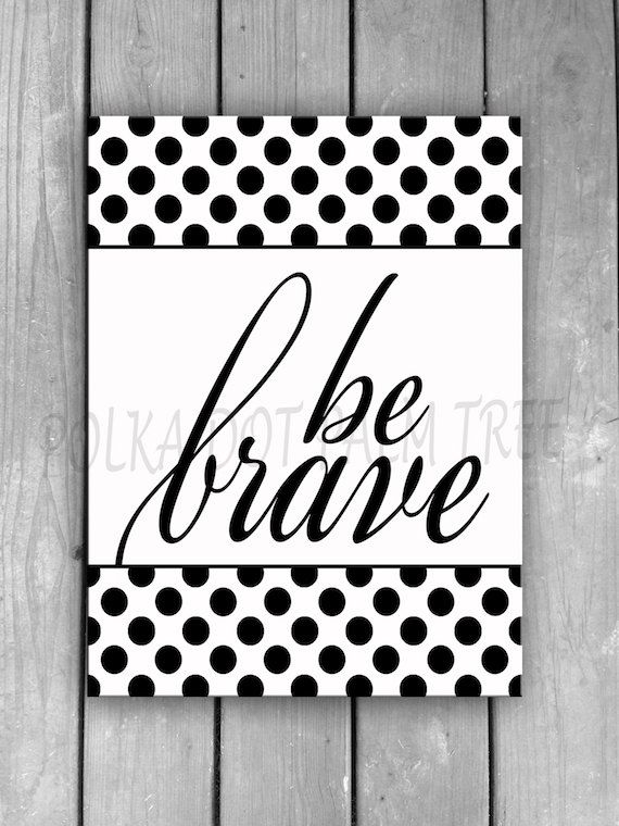 Instant download be brave black and white polka dots inspirational motivational encouraging word art wall art 8 x 10 printable pdf word art