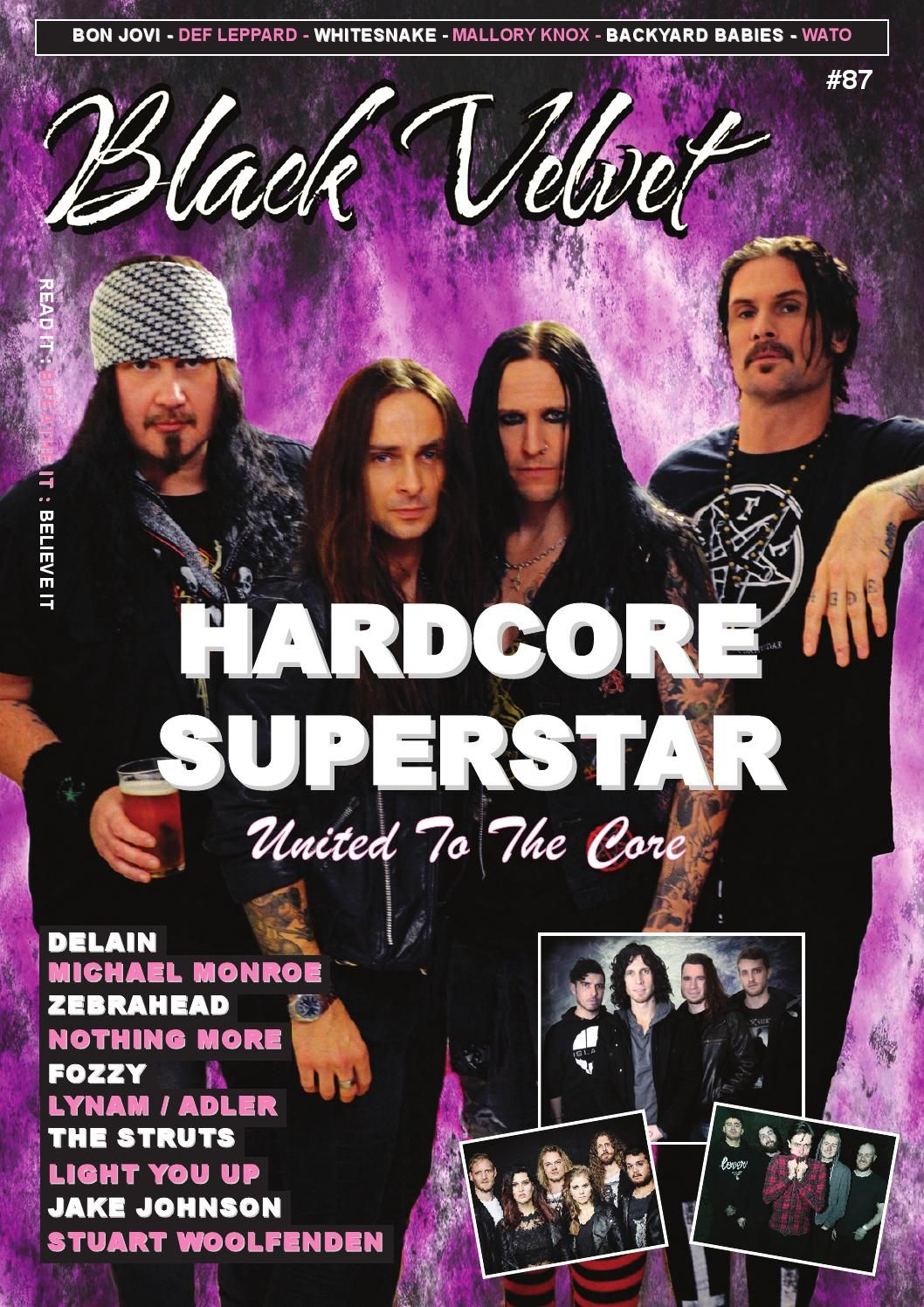 Black Velvet Issue 87  Features interviews with Hardcore Superstar, Delain, Michael Monroe, Zebrahead, Nothing More, Fozzy, Lynam / Adler, The Struts, Light You Up, Jake Johnson and Stuart Woolfenden plus reviews of Bon Jovi, Def Leppard / Whitesnake, Mallory Knox, Backyard Babies, We Are The Ocean and more.