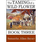 The Taming of a Wild Flower: Book 3 (Amish, Christian Romance) (Little Wild Flower) (Kindle Edition)By Samantha Jillian Bayarr
