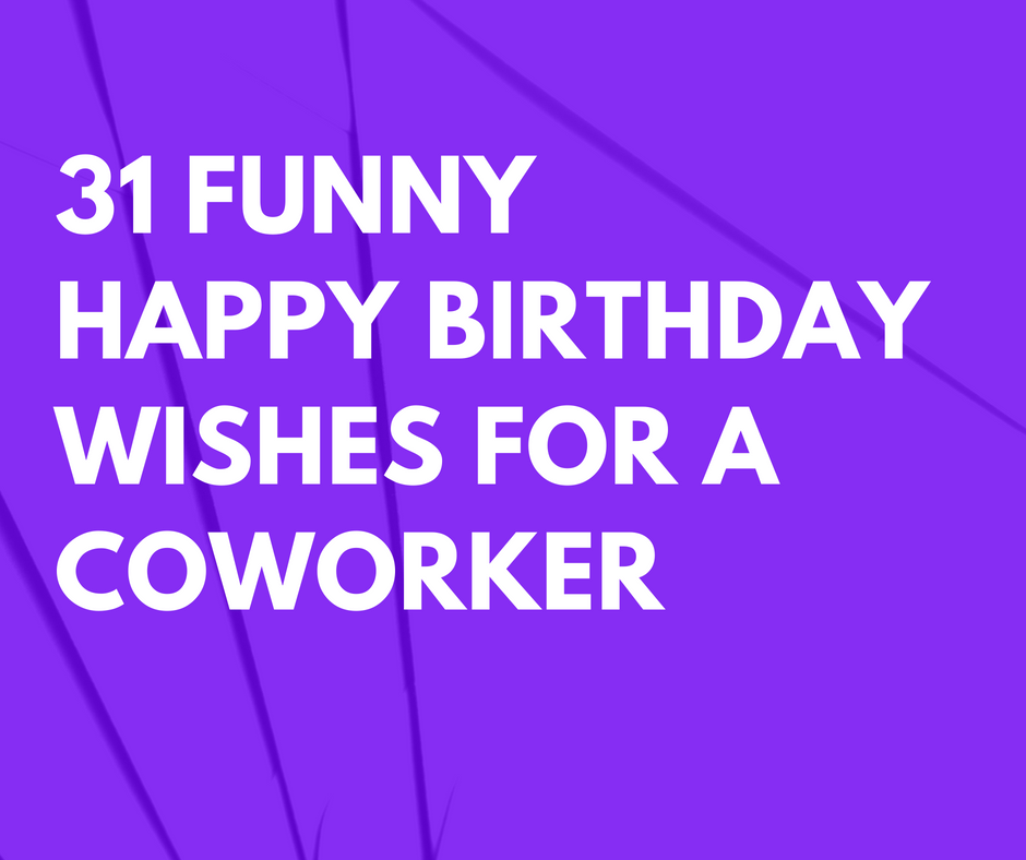 31 Funny Happy Birthday Wishes for a Coworker that are