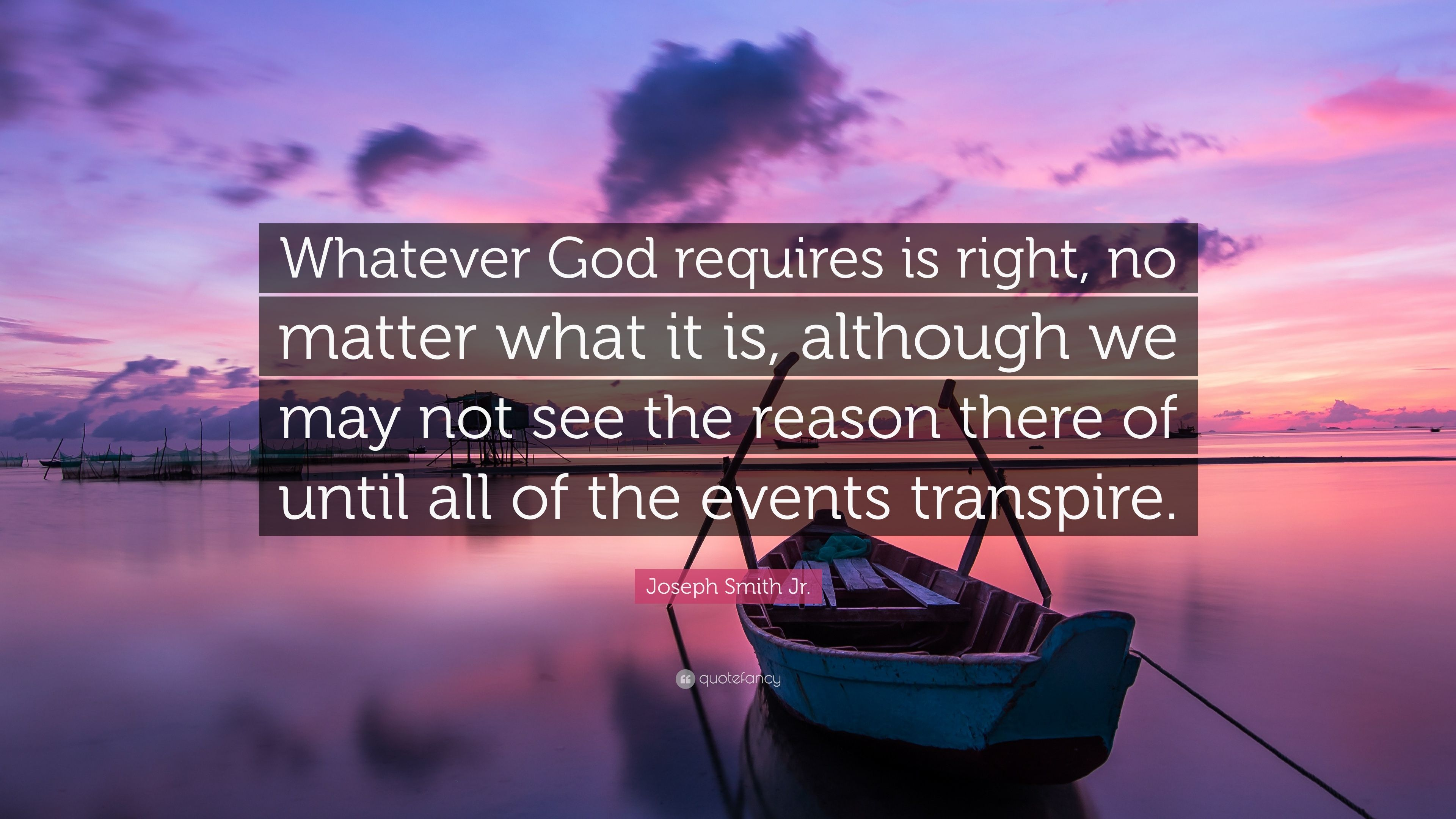 Joseph Smith Jr Quote Whatever God Requires Is Right No Matter What It Is Although We May Not See The Reason Les Brown Quotes Flirting Quotes For Him Life