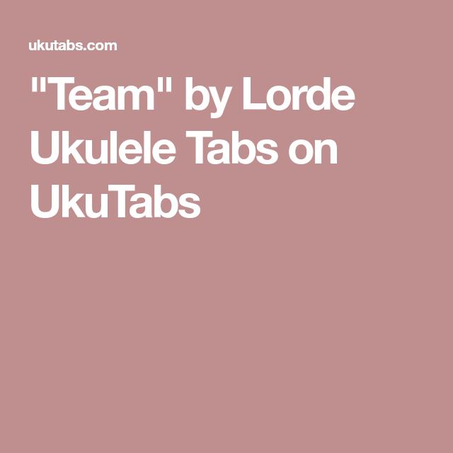 Team By Lorde Ukulele Tabs On Ukutabs Ukulele Music Pinterest