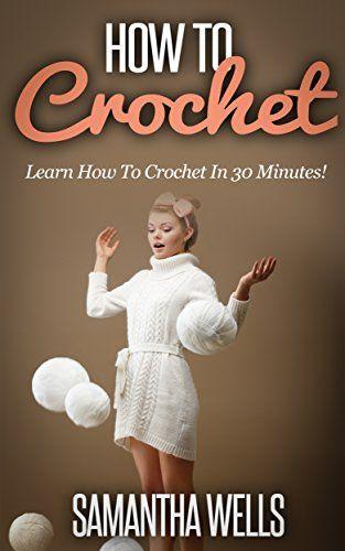 How To Crochet: Learn How To Crochet In 30 Minutes; Every... https://www.amazon.com/dp/B00PYLYQFK/ref=cm_sw_r_pi_dp_x_jkDQxbTPS9V9D