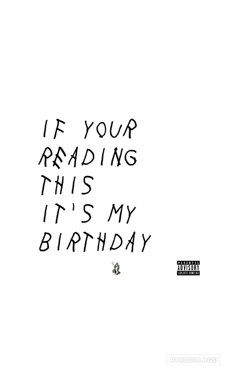 If Your Reading This Its My Birthday Custom Birthday Quotes For