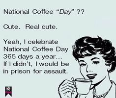 National Coffee Day LOL   Coffee in 2019   Coffee quotes, Coffee
