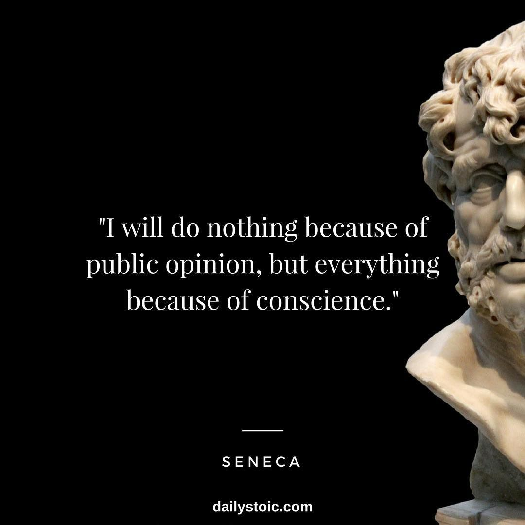 I Will Do Nothing Because Of Public Opinion But Everything Because Of Conscience Seneca Stoic Stoicis Stoicism Quotes Philosophical Quotes Stoic Quotes