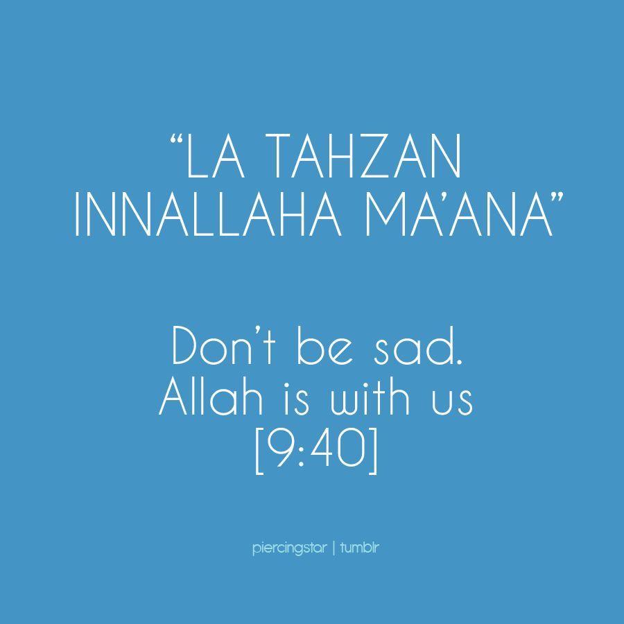 """La tahzan Innallaha ma'ana"" Don't be sad. Allah is with us. [9:40]"