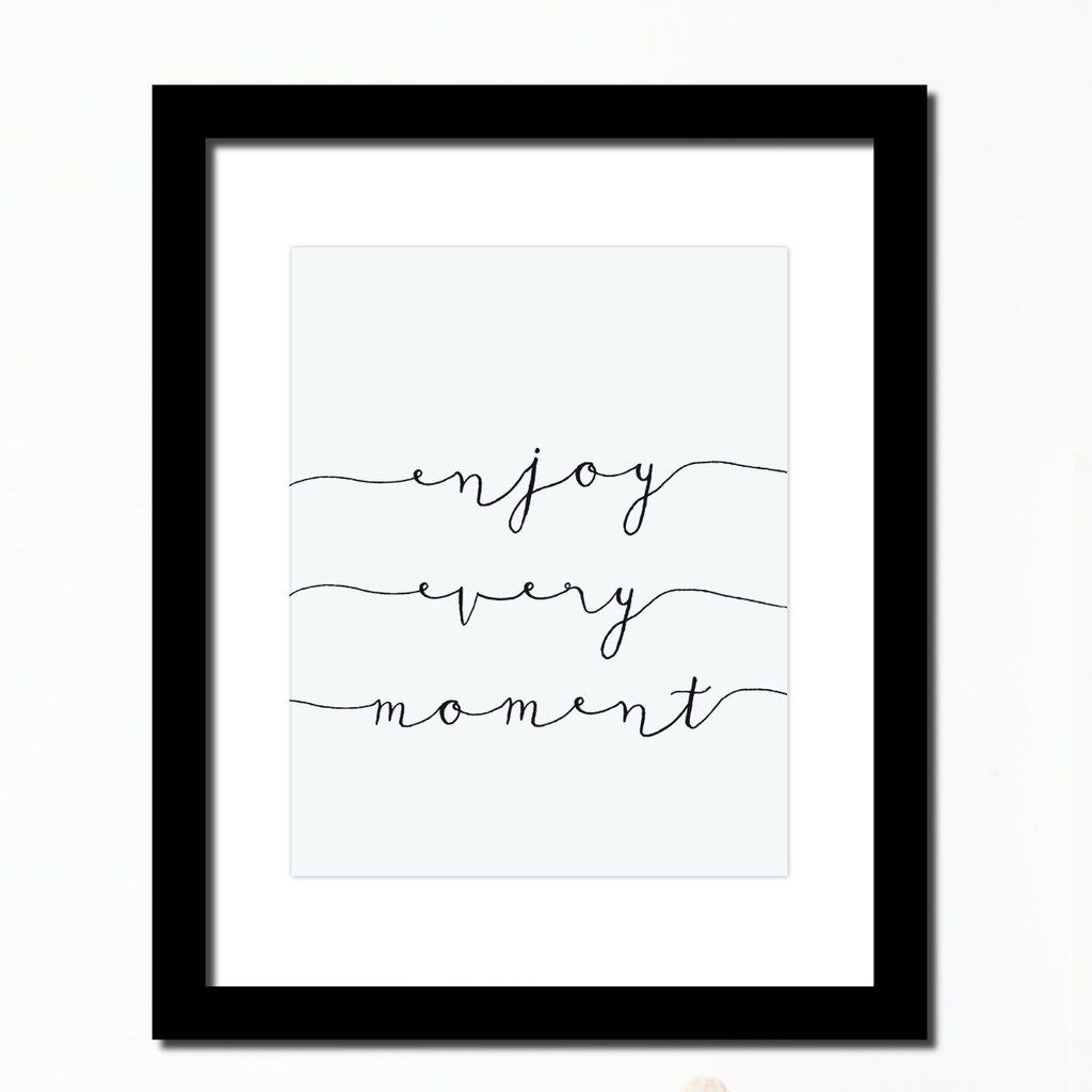Enjoy Every Moment\' Inspirational print | Quotes | Pinterest | Marcos