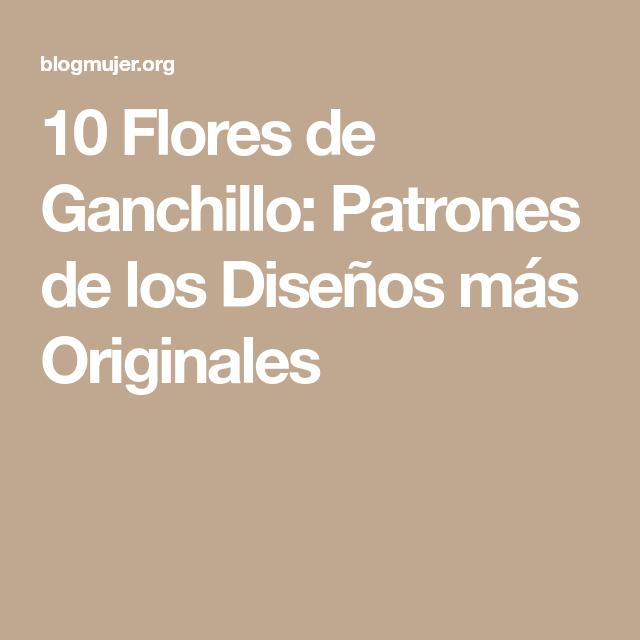 10 Flores de Ganchillo: Patrones de los Diseños más Originales