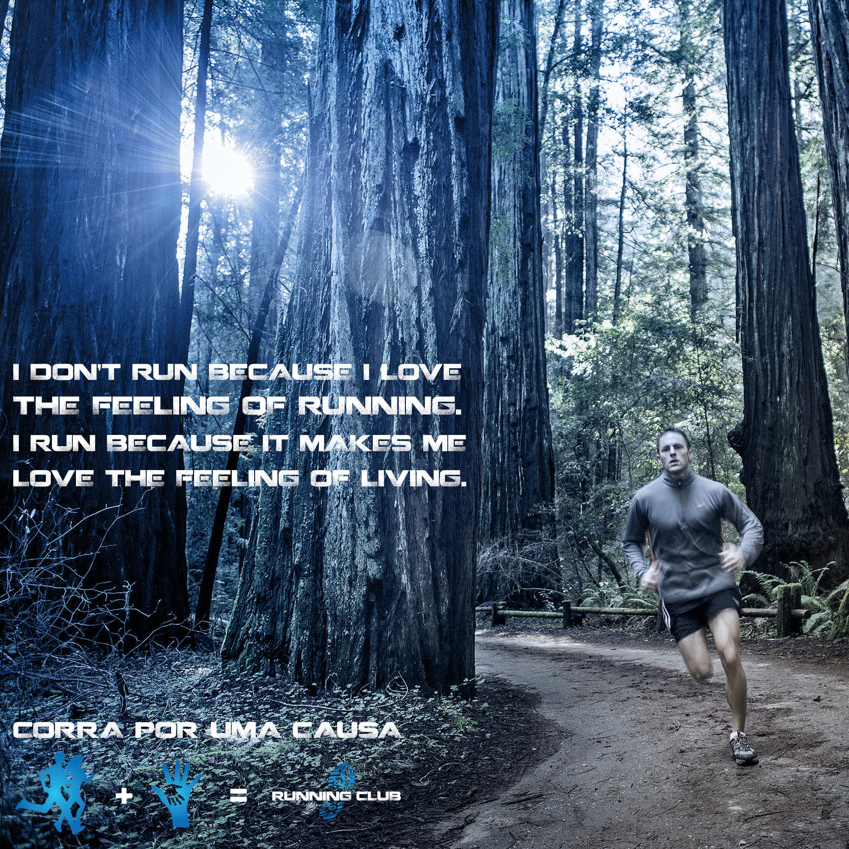 I don't run because I love the feeling of running. I run because it makes me love the feeling of living.   www.runningclub.pt