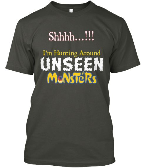 Shhhh I'm Hunting Around Unseen Monsters Smoke Gray T-Shirt Front
