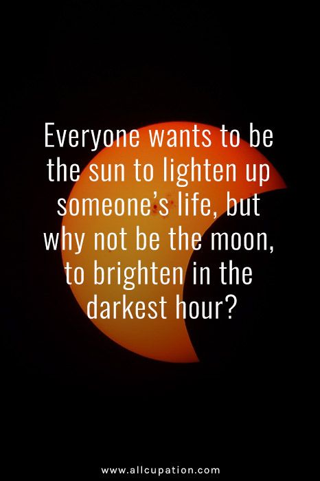 Quotes of the Day: Everyone wants to be the sun to lighten up