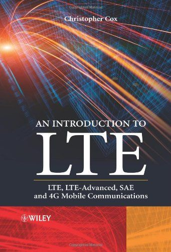 An Introduction to LTE: LTE, LTE-Advanced, SAE and 4G Mobile Communications / Christopher Cox