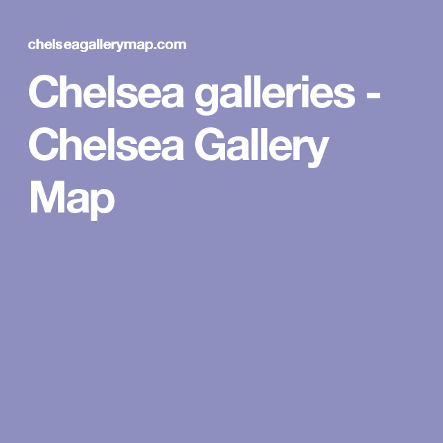 Chelsea galleries - Chelsea Gallery Map | NYC THINGS TO DO/EAT ... on
