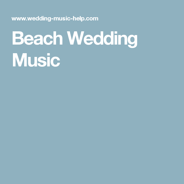 Beach Wedding Ceremony Playlist: Wedding Music, Beach Wedding
