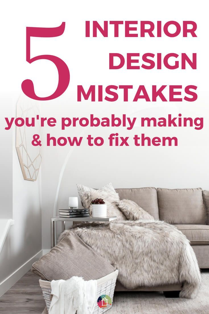 5 Interior Design Mistakes You Dont Even Know You Are