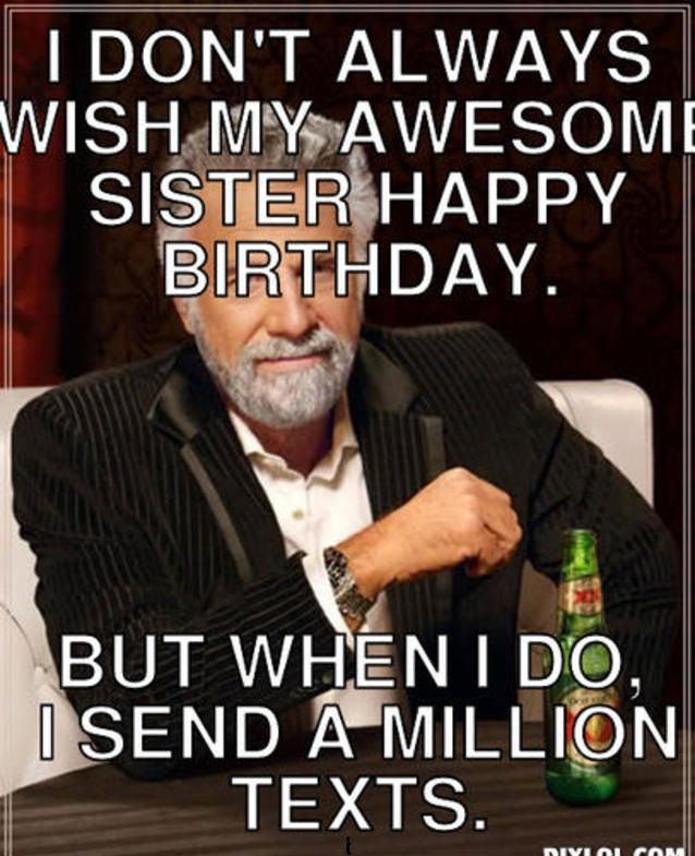 Happy Birthday Funny Meme Sister Humor Happy Birthday Funny