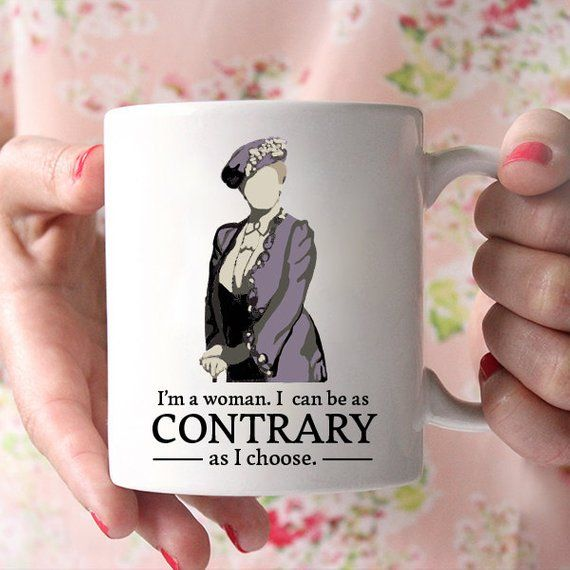 I/'m A Woman I Can Be Contrary; Downton Abbey Mug Violet Crawley Quote Dowager