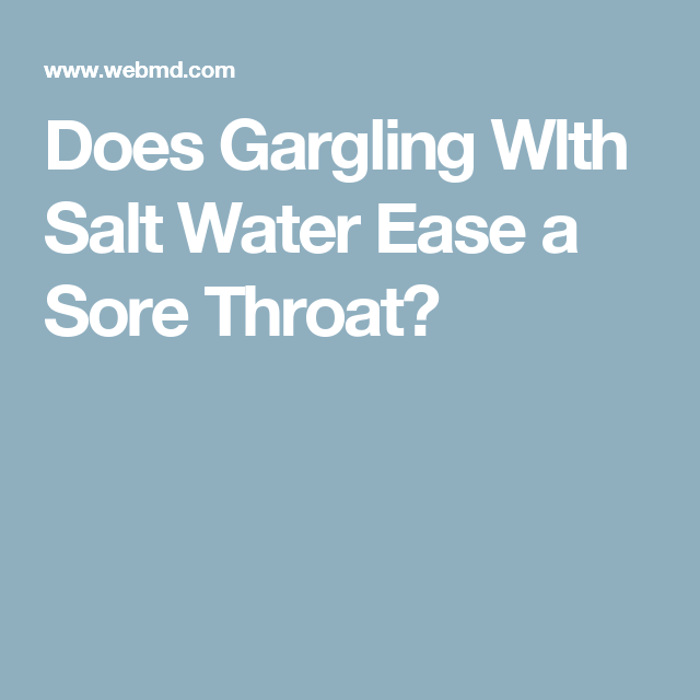 Does Gargling Wlth Salt Water Ease A Sore Throat?