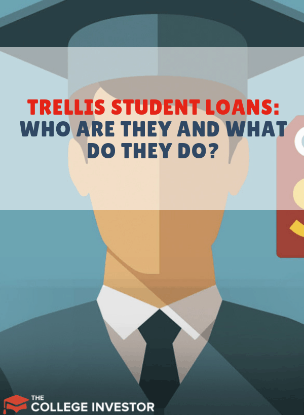 Trellis Student Loans Who Are They And What Do They Do Student Loans Student Student Loan Debt