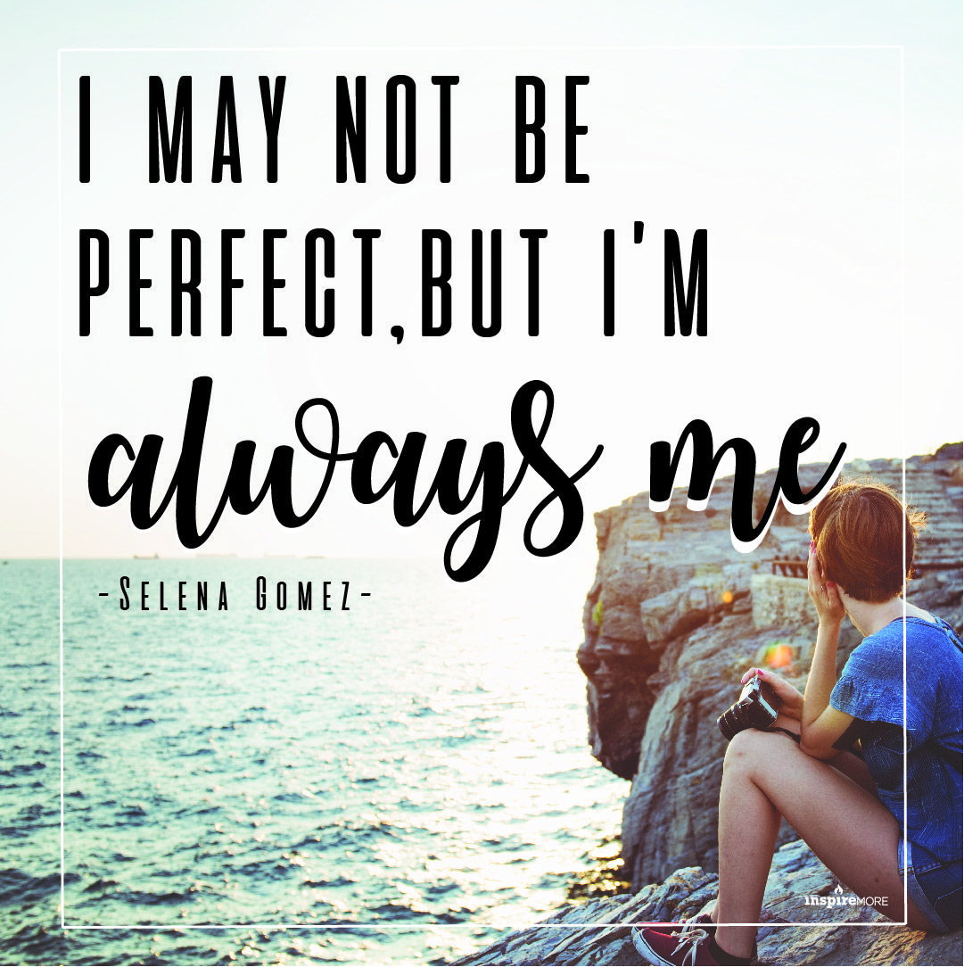 I May Not Be Perfect But I M Always Me Selena Gomez Selena Quotes To Live By Selena Gomez