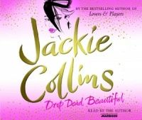 Drop Dead Beautiful written by Jackie Collins performed by Jackie Collins on CD (Abridged)