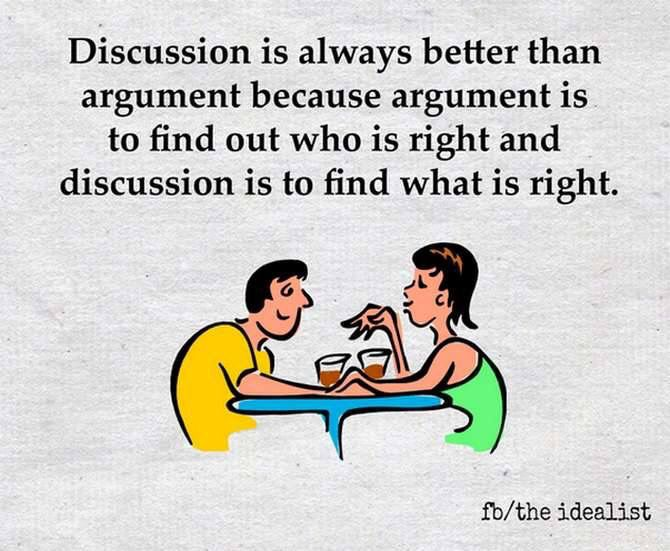 Argument: WHO is right  Discussion: WHAT is right