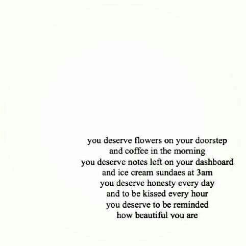 You deserve flowers | Love | Love words, Quotes, Love Quotes