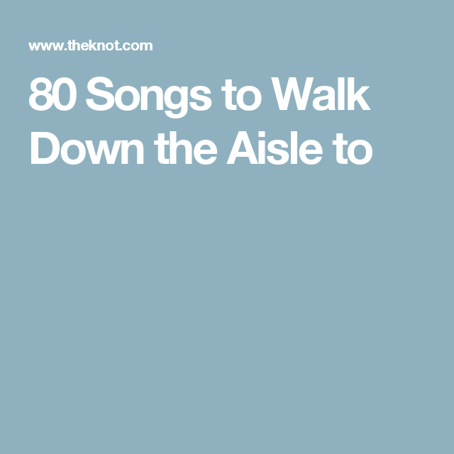 80 Songs To Walk Down The Aisle