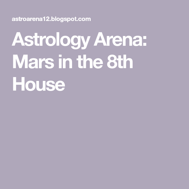 Astrology Arena Mars In The 8th House