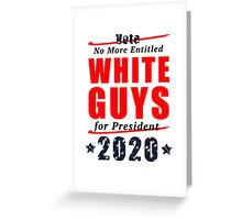 Greeting Card - No Entitled White Guys for President 2020 Campaign Gear - also available in 'No Old White Guys' designs.