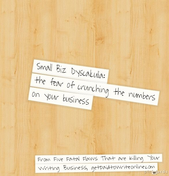 Small Biz Dyscalculia #business #writing http://www.getpaidtowriteonline.com/five-fatal-flaws-killing-writing-business/