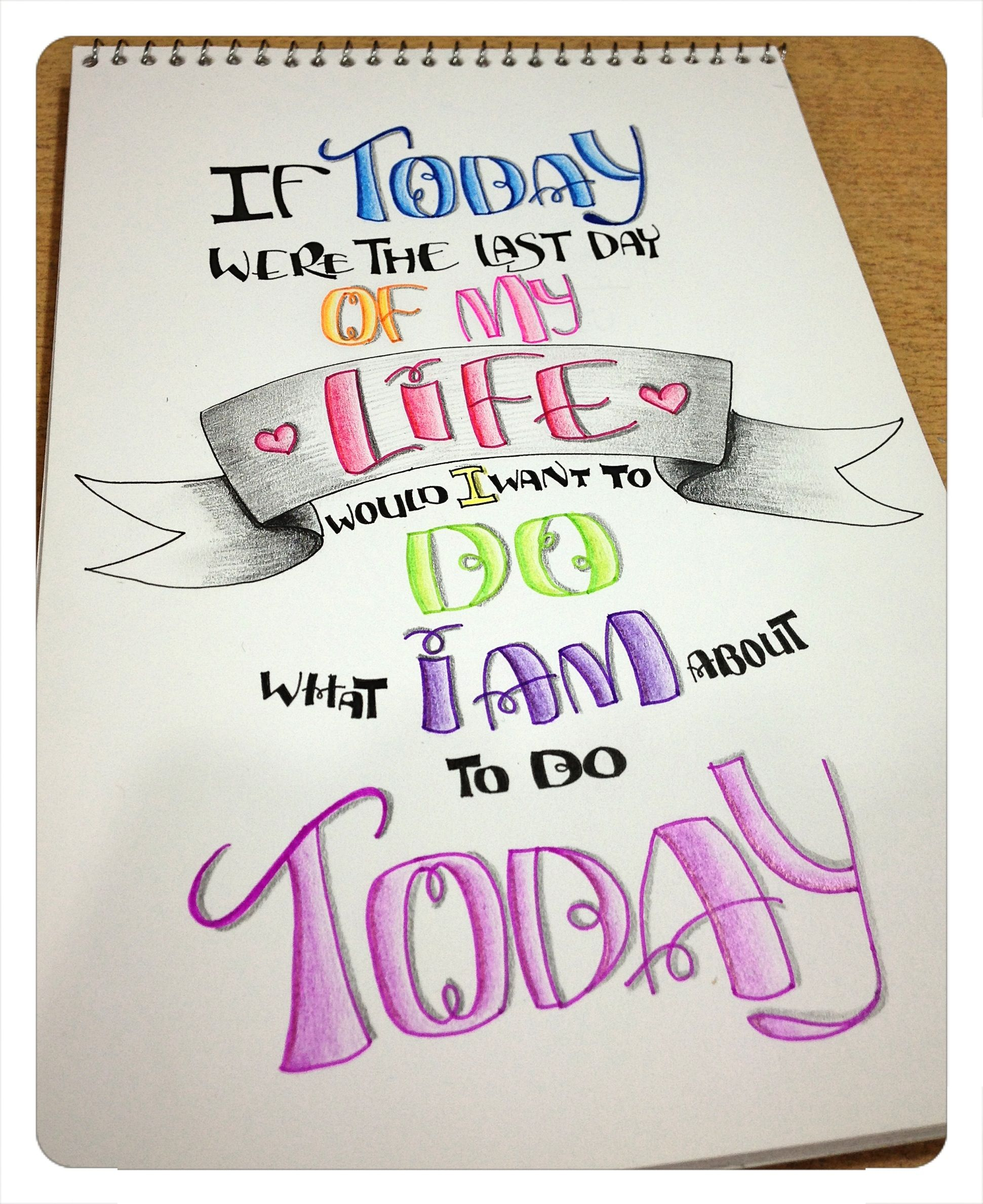 Beautiful lettering & thought If today were the last day