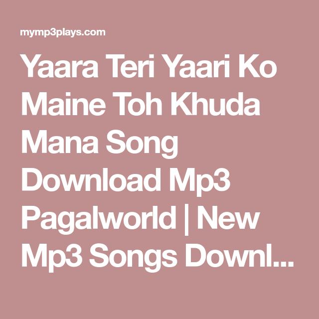 Yaara Teri Yaari Ko Maine Toh Khuda Mana Song Download Mp3 Pagalworld New Mp3 Songs Download Free Songs Music Songs Mp3