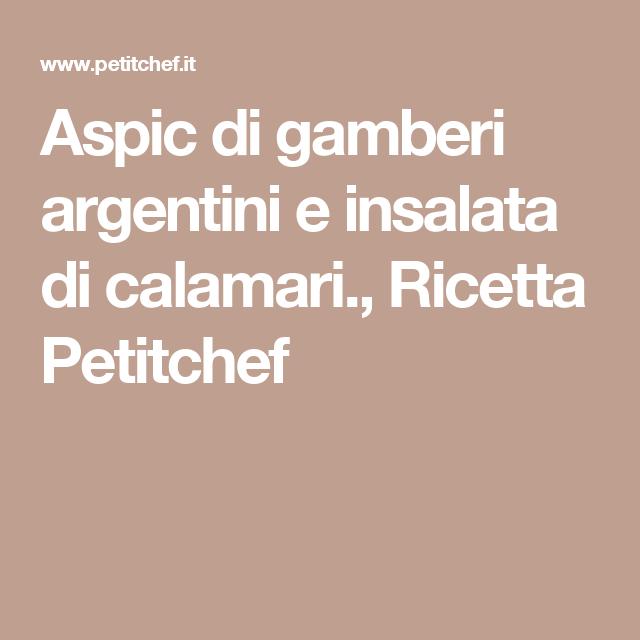 Aspic di gamberi argentini e insalata di calamari., Ricetta Petitchef