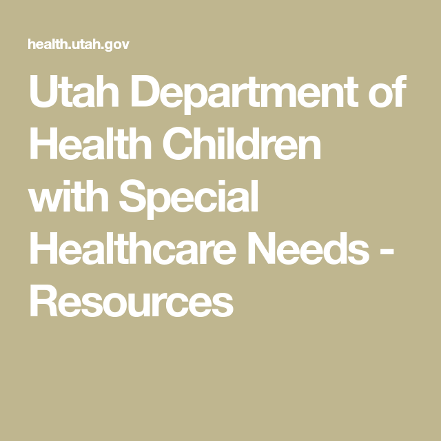 Utah Department Of Health Children With Special Healthcare Needs Resources Resources Health Care Health