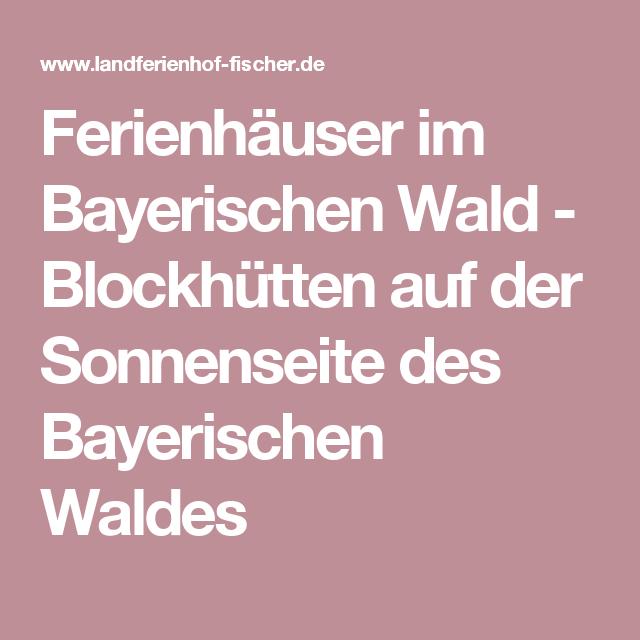 Ferienhäuser im Bayerischen Wald - Blockhütten auf der Sonnenseite des Bayerischen Waldes