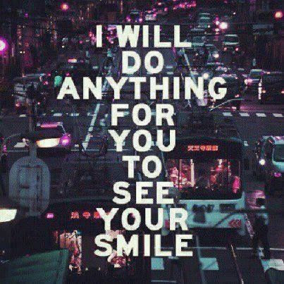 I Will Do Anything For You To See Your Smile Cute Quotes Smile Quotes Inspirational Quotes
