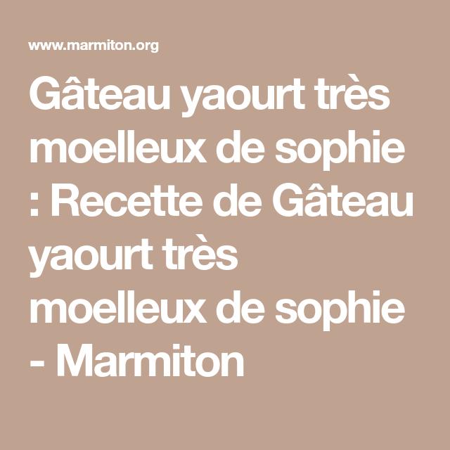 Gateau Yaourt Tres Moelleux De Sophie Recette Pinterest Gateau
