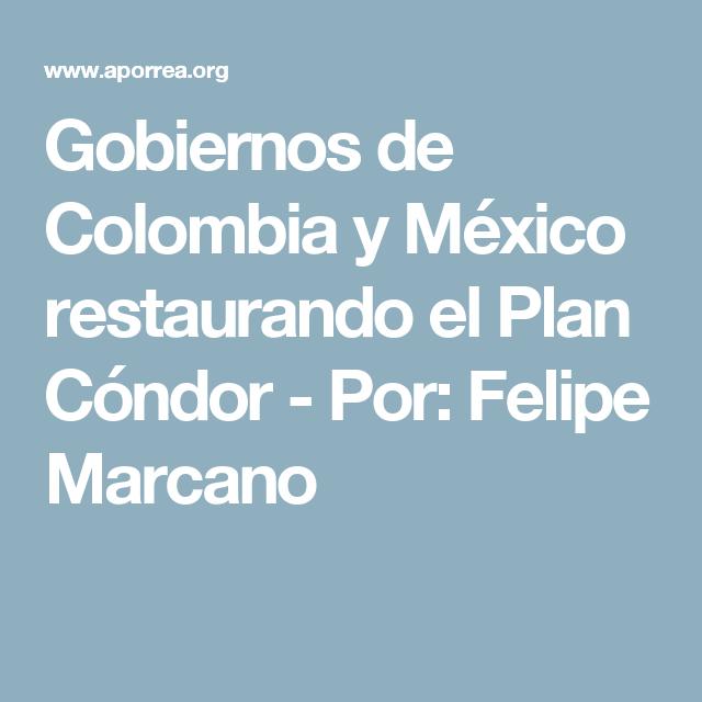 Gobiernos de Colombia y México restaurando el Plan Cóndor - Por: Felipe Marcano