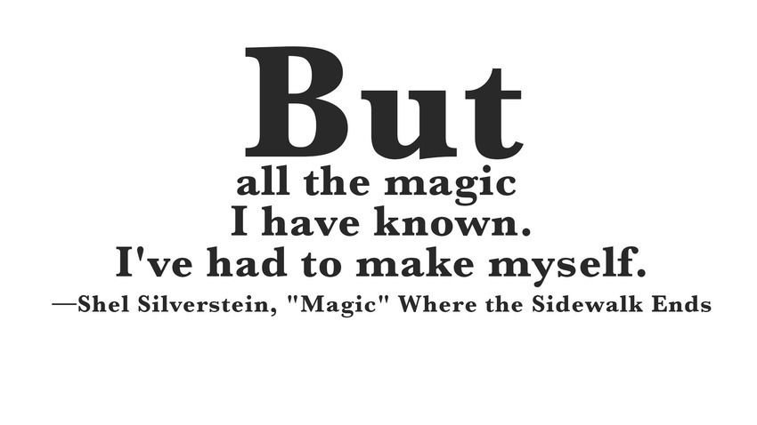 13 childrens book quotes every adult should know shel silverstein quotes that every adult should know but all the magic i have known ive had to make myself shel silverstein where the sidewalk ends booklove fandeluxe Choice Image