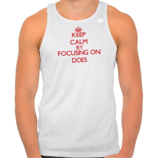 Keep Calm by focusing on Does T Shirts Tank Tops